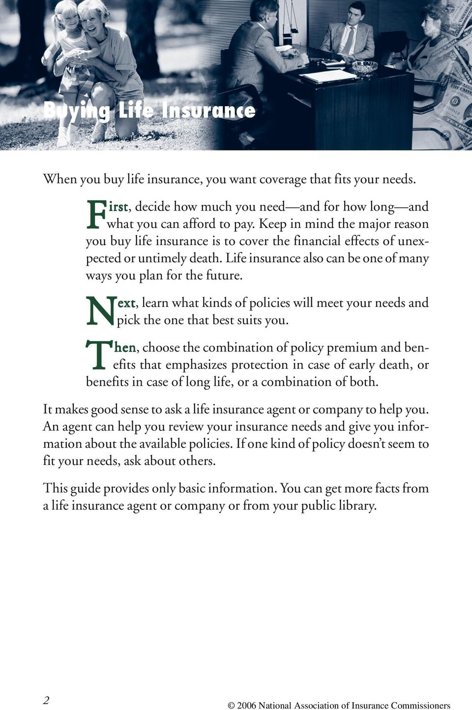N ext, learn what kinds of policies will meet your needs and pick the one that best suits you.