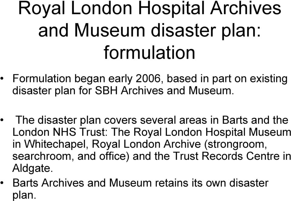 The disaster plan covers several areas in Barts and the London NHS Trust: The Royal London Hospital Museum in