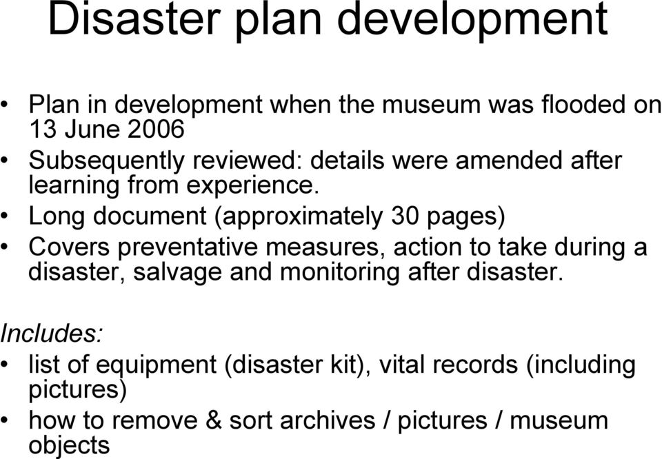 Long document (approximately 30 pages) Covers preventative measures, action to take during a disaster, salvage