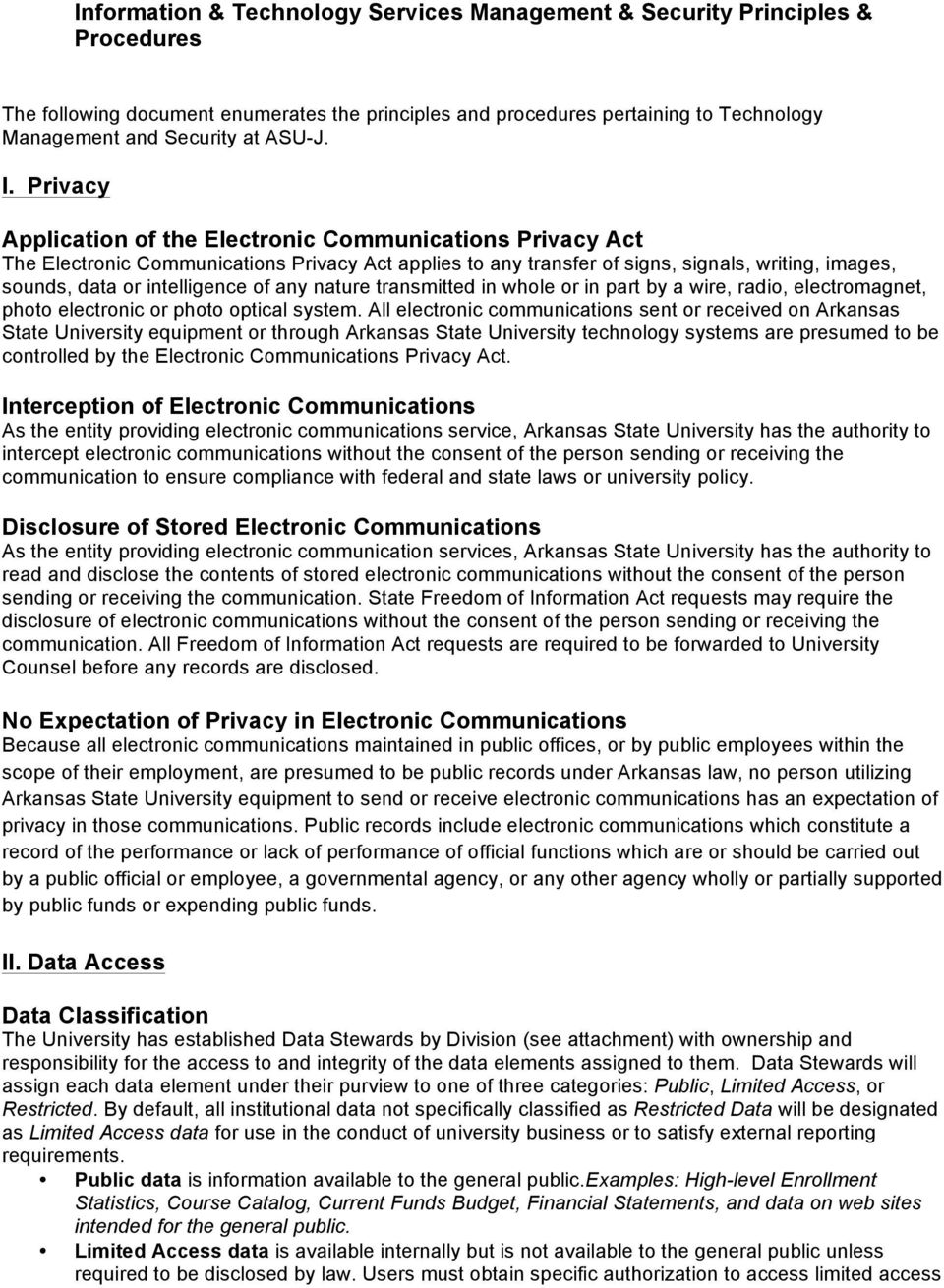 Privacy Application of the Electronic Communications Privacy Act The Electronic Communications Privacy Act applies to any transfer of signs, signals, writing, images, sounds, data or intelligence of