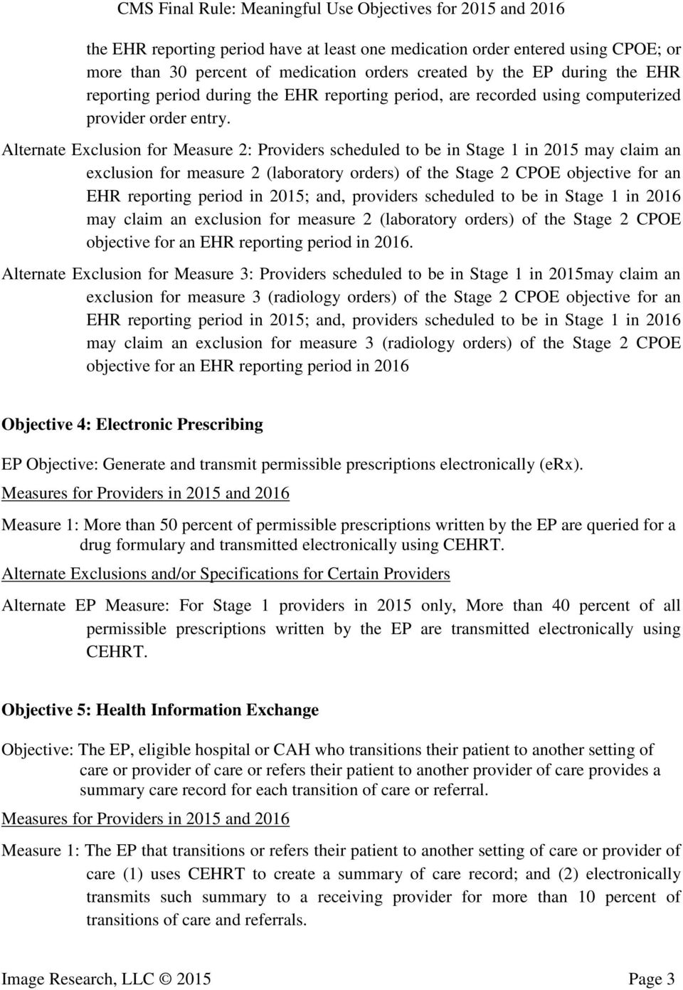 Alternate Exclusion for Measure 2: Providers scheduled to be in Stage 1 in 2015 may claim an exclusion for measure 2 (laboratory orders) of the Stage 2 CPOE objective for an EHR reporting period in