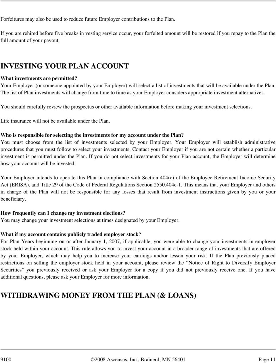 INVESTING YOUR PLAN ACCOUNT What investments are permitted? Your Employer (or someone appointed by your Employer) will select a list of investments that will be available under the Plan.