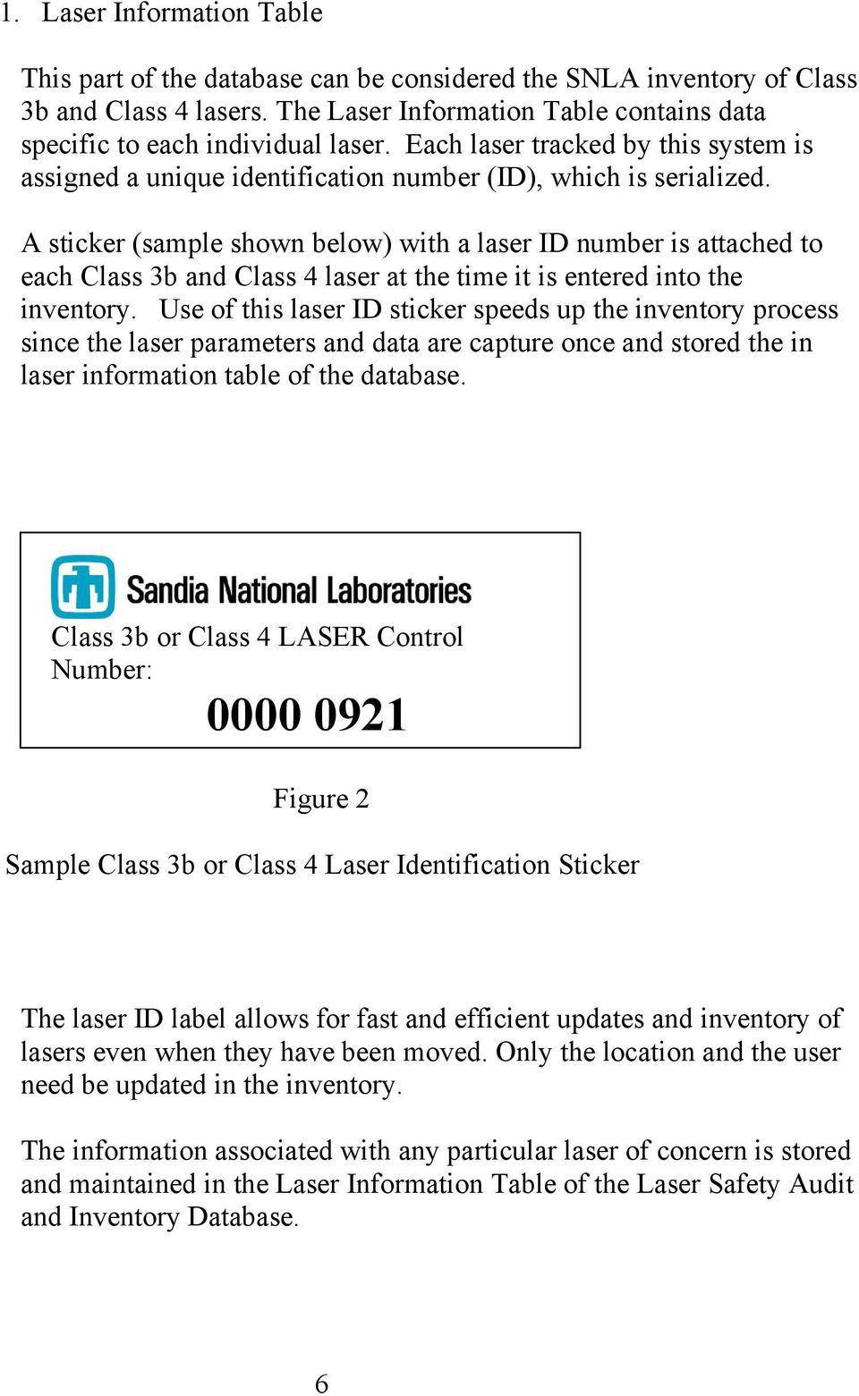 A sticker (sample shown below) with a laser ID number is attached to each Class 3b and Class 4 laser at the time it is entered into the inventory.