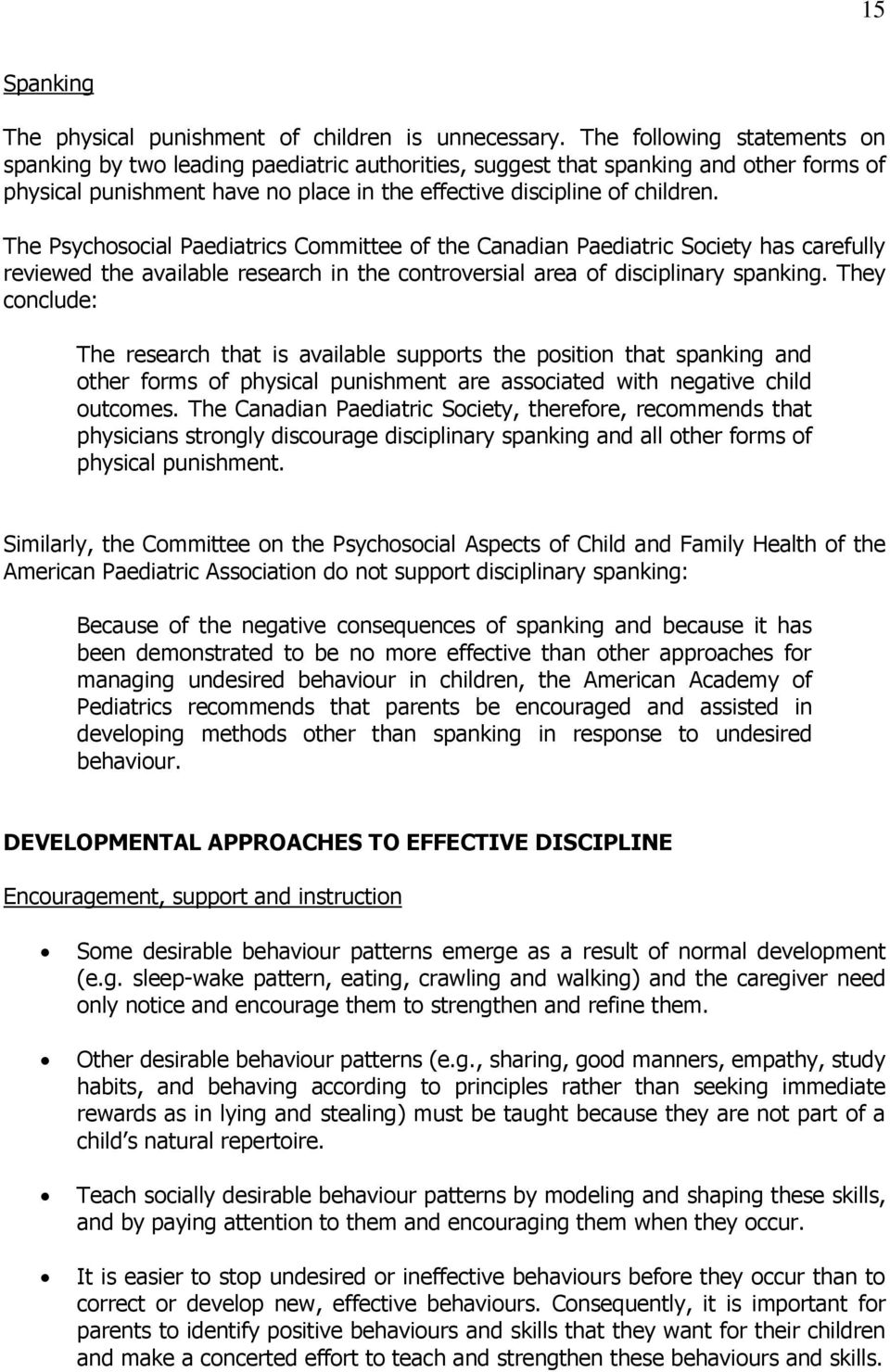 The Psychosocial Paediatrics Committee of the Canadian Paediatric Society has carefully reviewed the available research in the controversial area of disciplinary spanking.