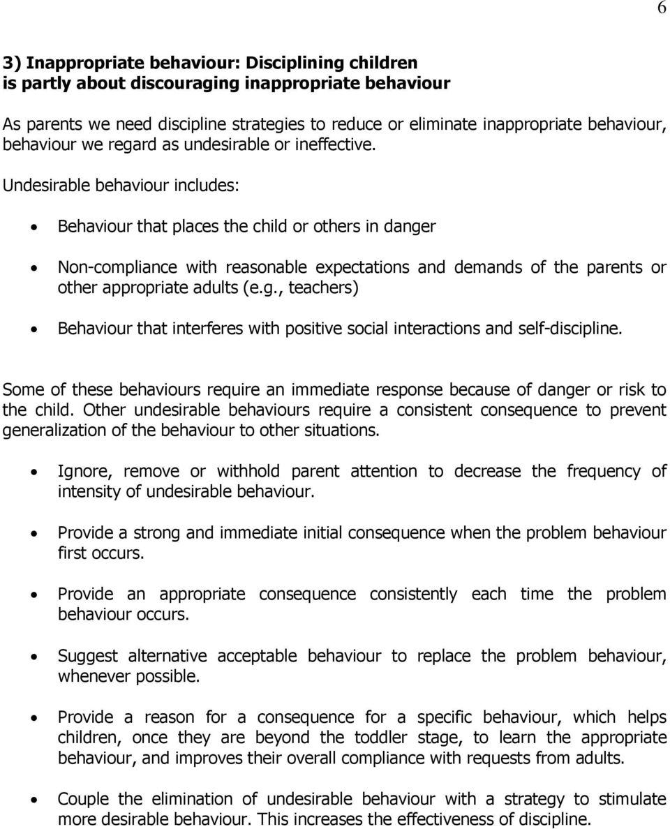 Undesirable behaviour includes: Behaviour that places the child or others in danger Non-compliance with reasonable expectations and demands of the parents or other appropriate adults (e.g., teachers) Behaviour that interferes with positive social interactions and self-discipline.