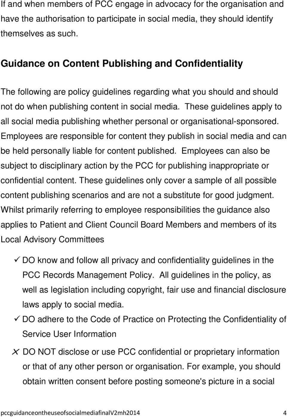 These guidelines apply to all social media publishing whether personal or organisational-sponsored.