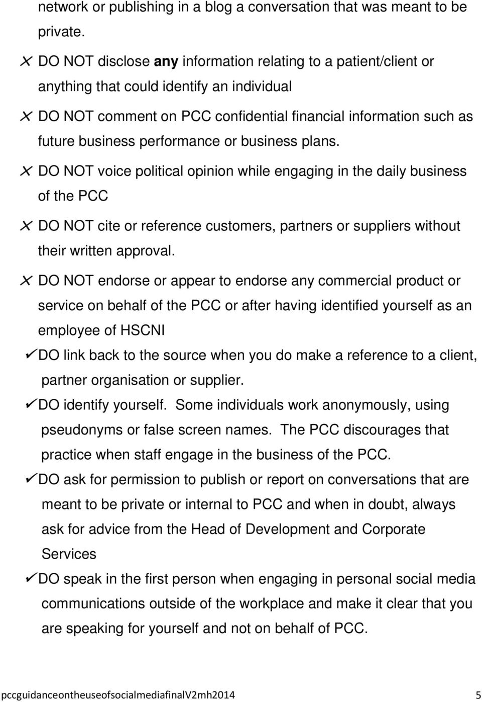 or business plans. DO NOT voice political opinion while engaging in the daily business of the PCC DO NOT cite or reference customers, partners or suppliers without their written approval.