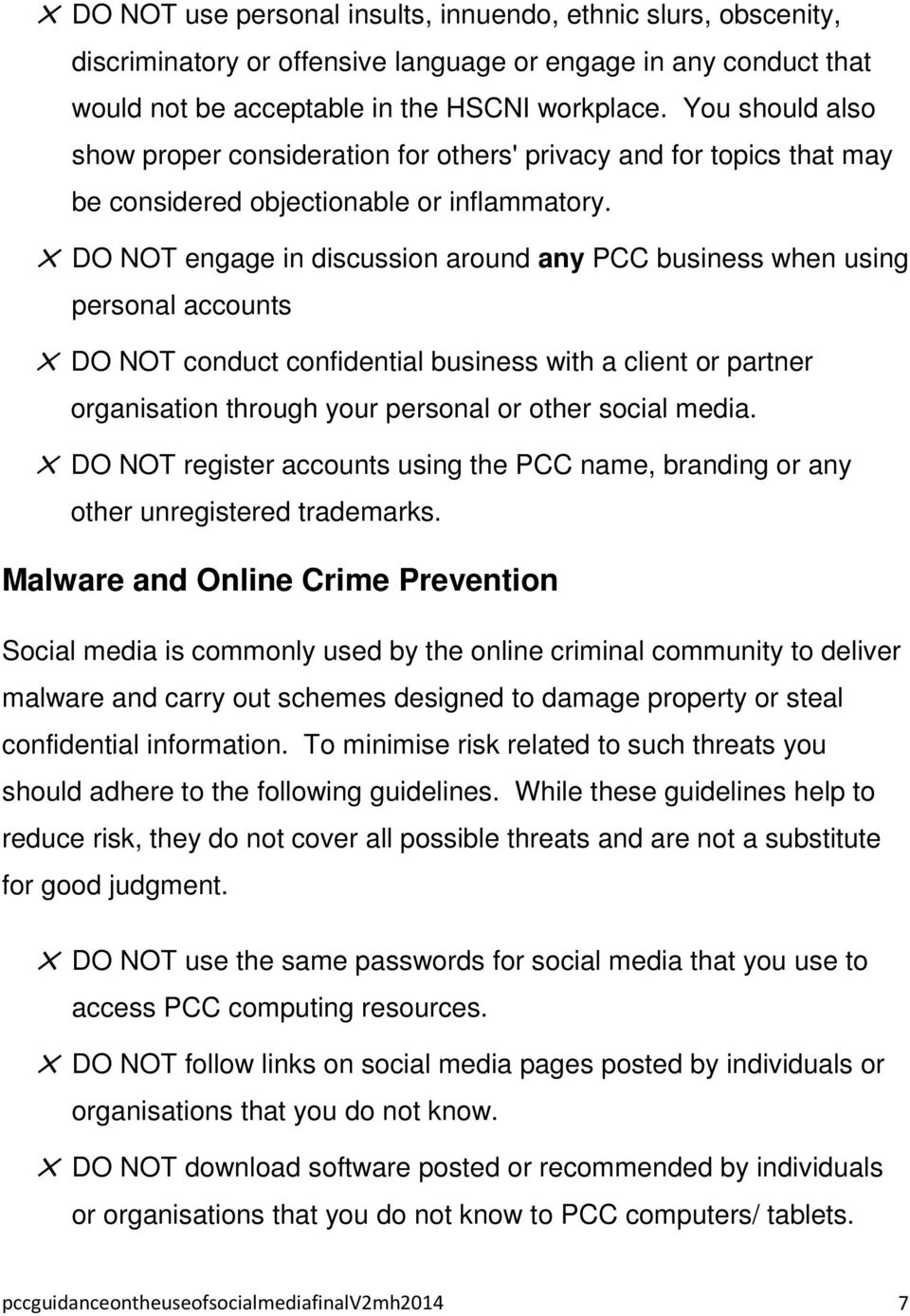 DO NOT engage in discussion around any PCC business when using personal accounts DO NOT conduct confidential business with a client or partner organisation through your personal or other social media.
