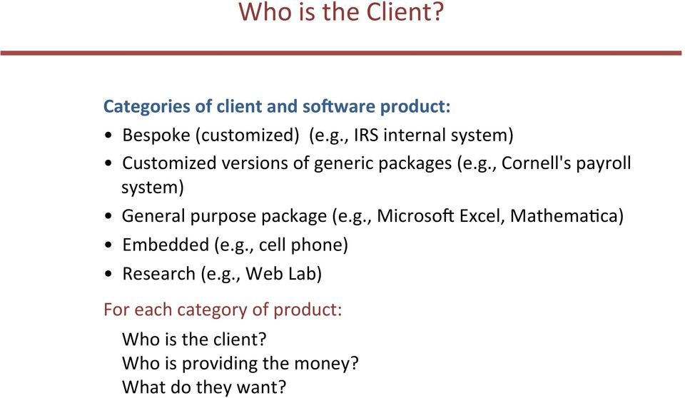 g., cell phone) Research (e.g., Web Lab) For each category of product: Who is the client?