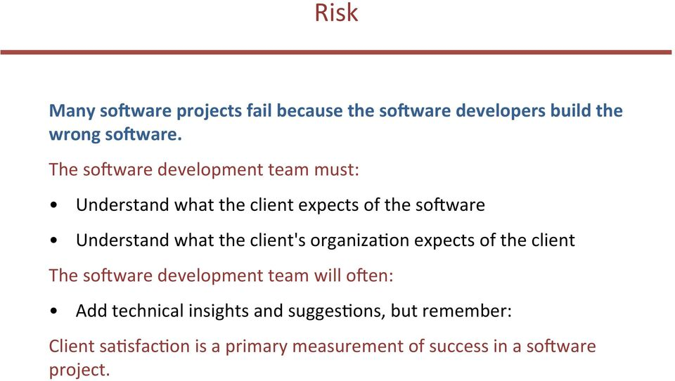 the client's organiza9on expects of the client The so(ware development team will o(en: Add technical
