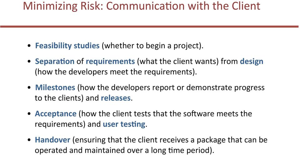 Milestones (how the developers report or demonstrate progress to the clients) and releases.