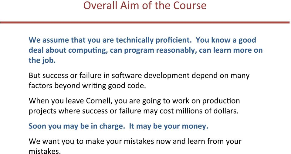 But success or failure in so(ware development depend on many factors beyond wri9ng good code.