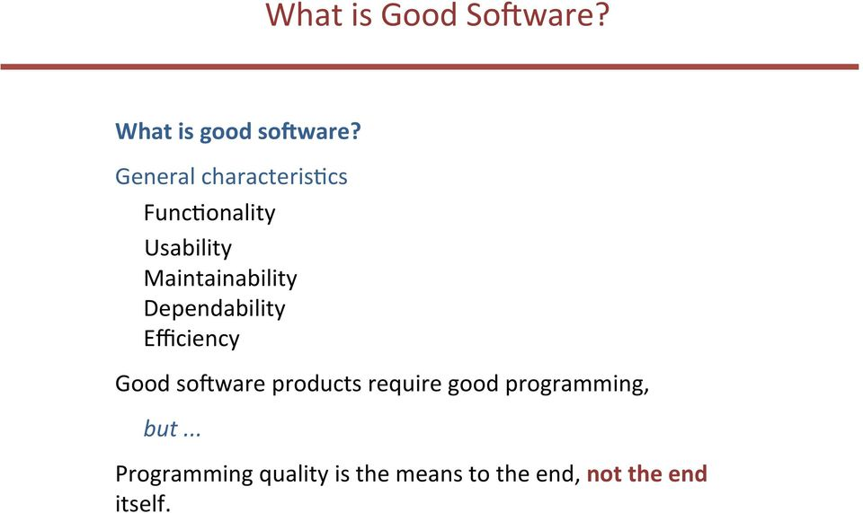 Dependability Efficiency Good so(ware products require good