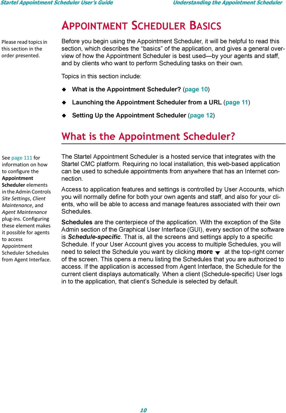 is best used by your agents and staff, and by clients who want to perform Scheduling tasks on their own. Topics in this section include: What is the Appointment Scheduler?