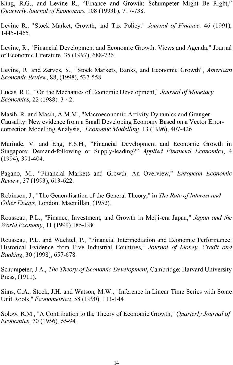 , Stock Markets, Banks, and Economic Growth, American Economic Review, 88, (1998), 537-558 Lucas, R.E., On the Mechanics of Economic Development, Journal of Monetary Economics, 22 (1988), 3-42.