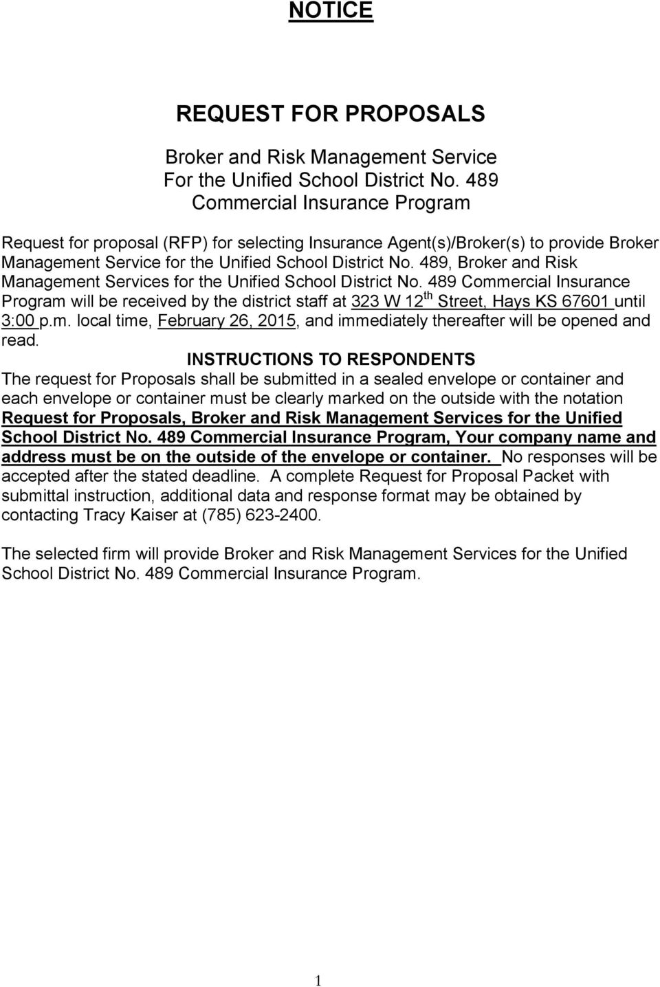 489, Broker and Risk Management Services for the Unified School District No. 489 Commercial Insurance Program will be received by the district staff at 323 W 12 th Street, Hays KS 67601 until 3:00 p.