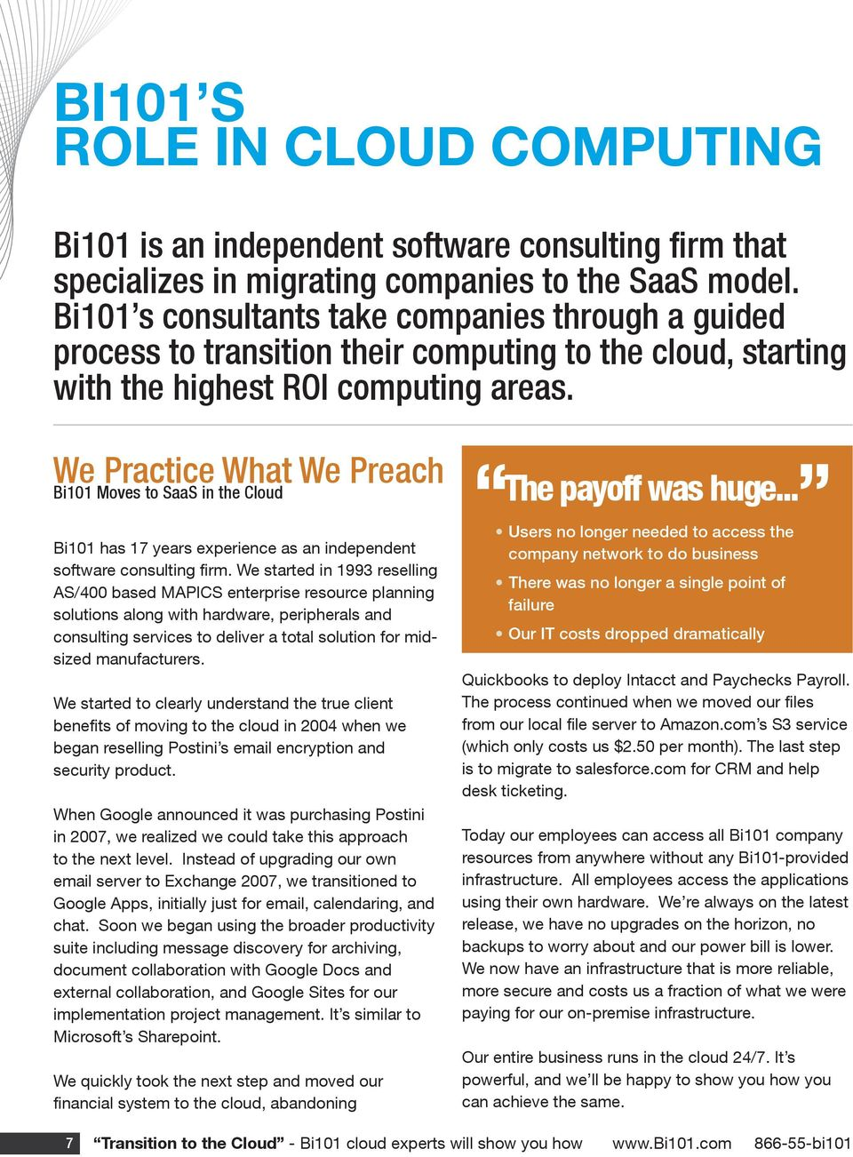 We Practice What We Preach Bi101 Moves to SaaS in the Cloud Bi101 has 17 years experience as an independent software consulting firm.