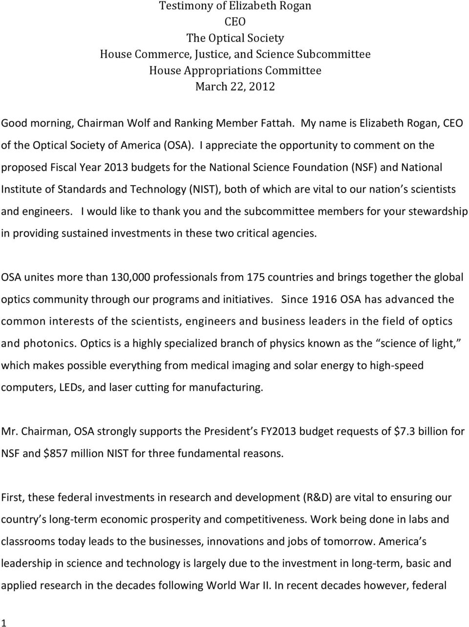 I appreciate the opportunity to comment on the proposed Fiscal Year 2013 budgets for the National Science Foundation (NSF) and National Institute of Standards and Technology (NIST), both of which are