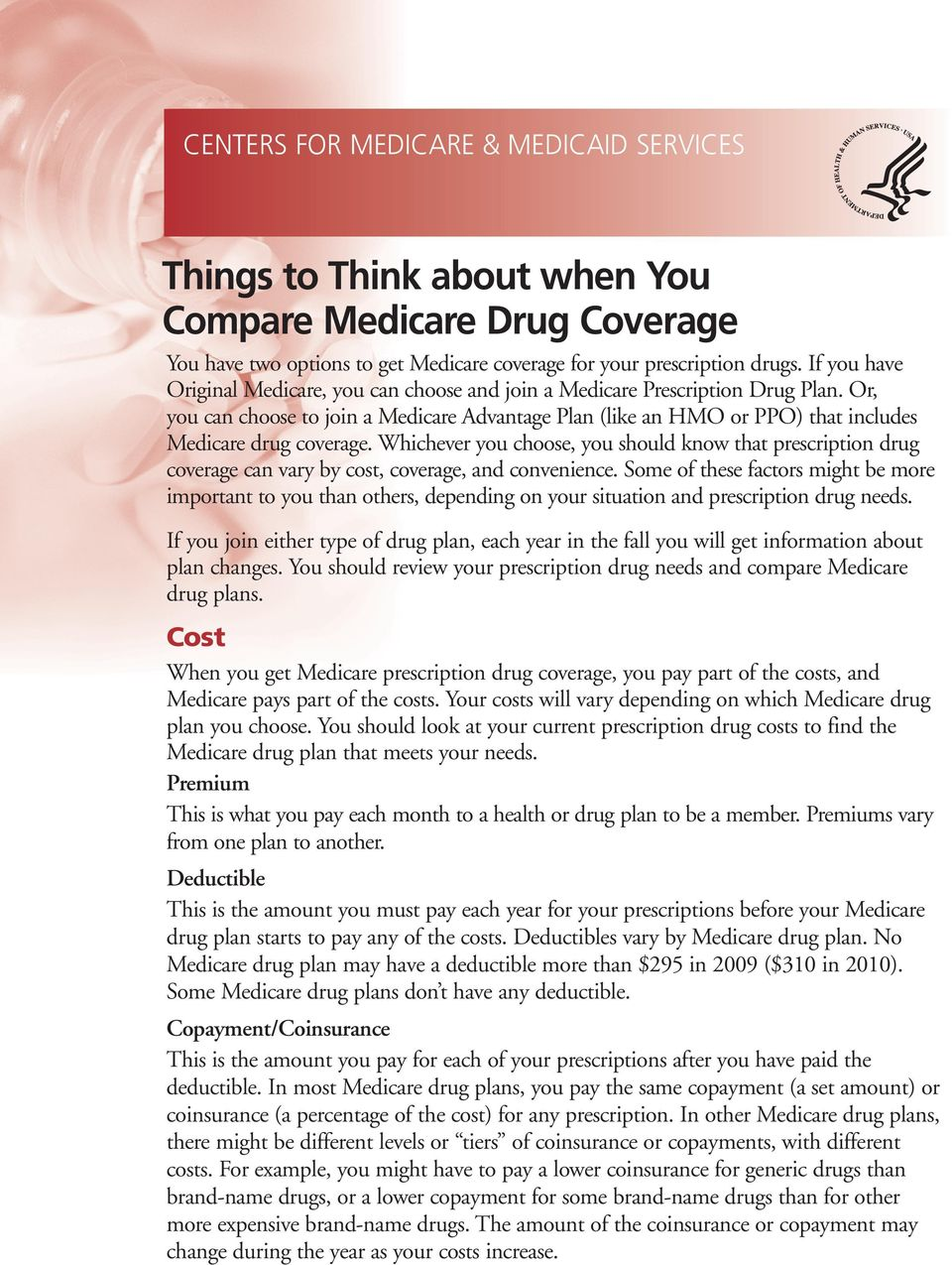 Or, you can choose to join a Medicare Advantage Plan (like an HMO or PPO) that includes Medicare drug coverage.