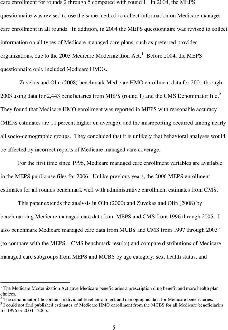 In addition, in 2004 the MEPS questionnaire was revised to collect information on all types of Medicare managed care plans, such as preferred provider organizations, due to the 2003 Medicare