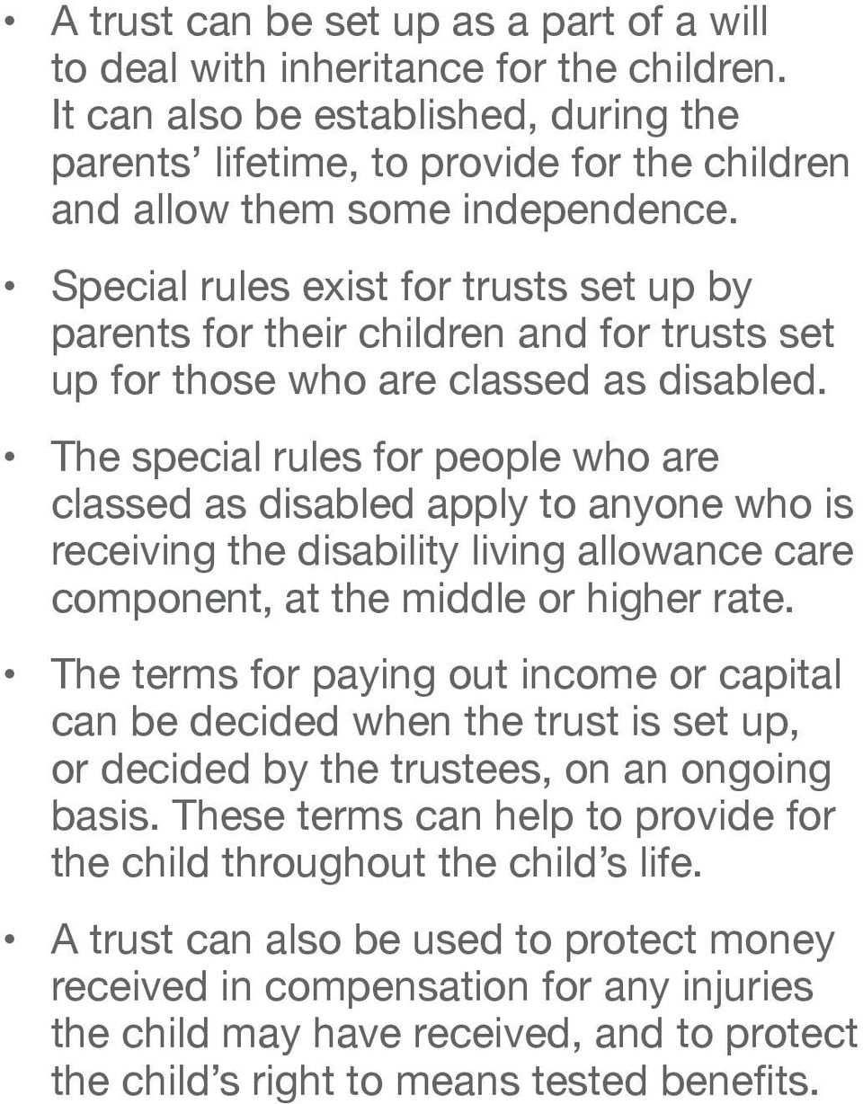 Special rules exist for trusts set up by parents for their children and for trusts set up for those who are classed as disabled.