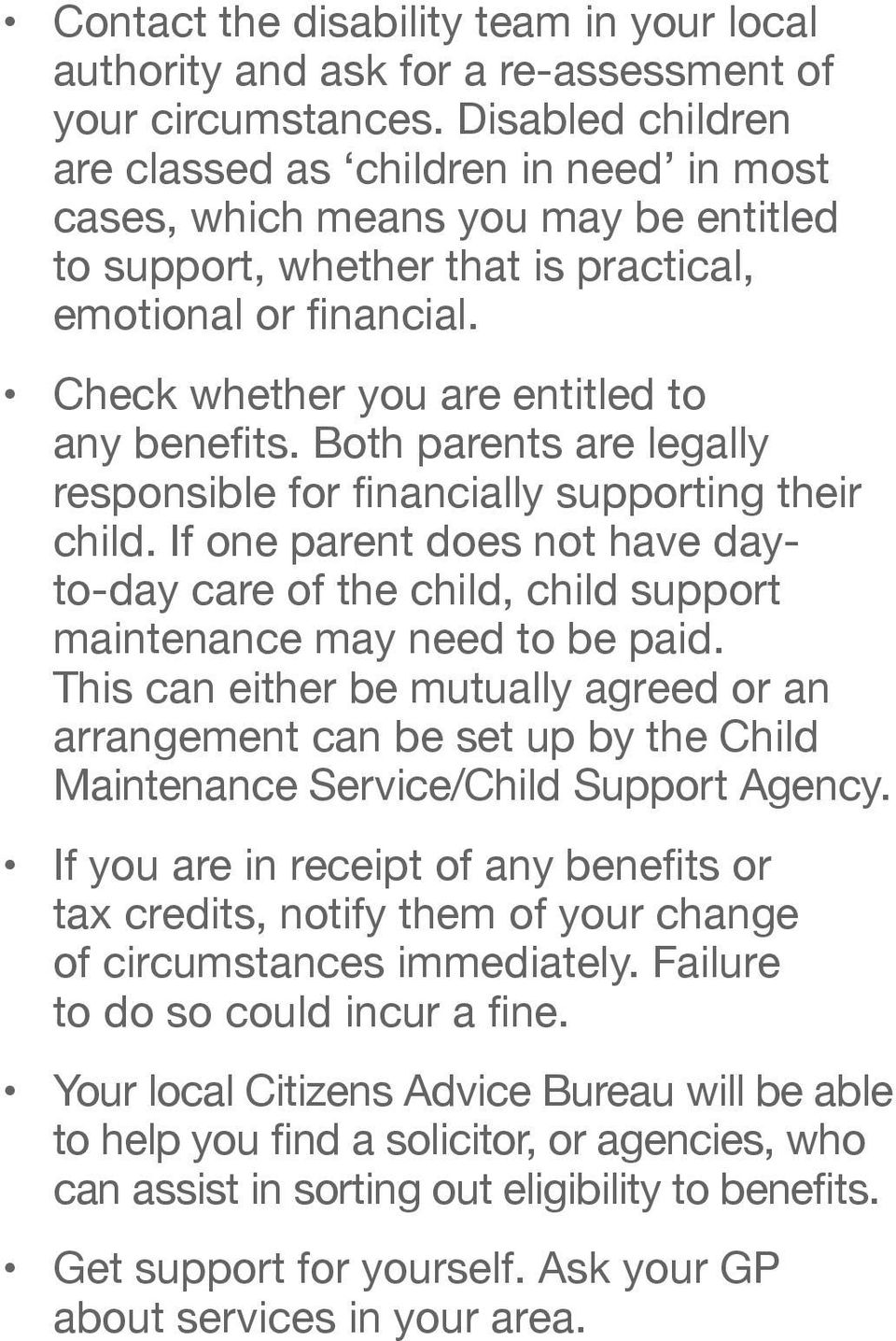 Check whether you are entitled to any benefits. Both parents are legally responsible for financially supporting their child.