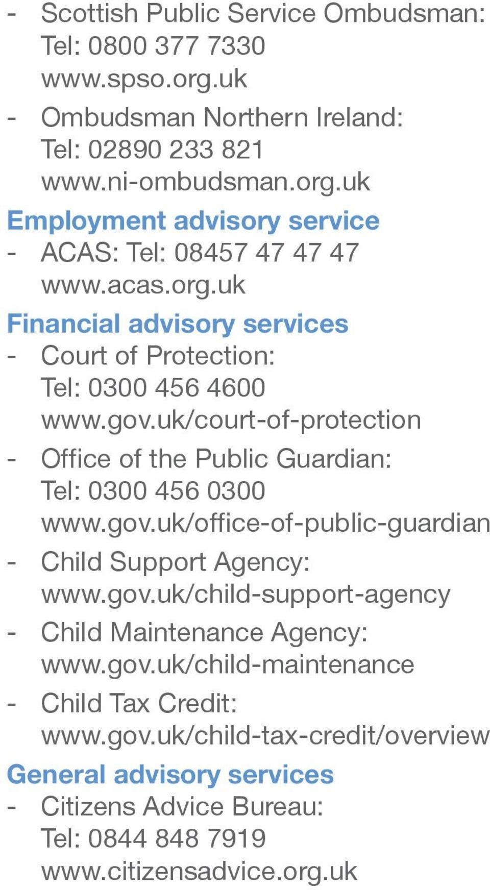 gov.uk/office-of-public-guardian - Child Support Agency: www.gov.uk/child-support-agency - Child Maintenance Agency: www.gov.uk/child-maintenance - Child Tax Credit: www.