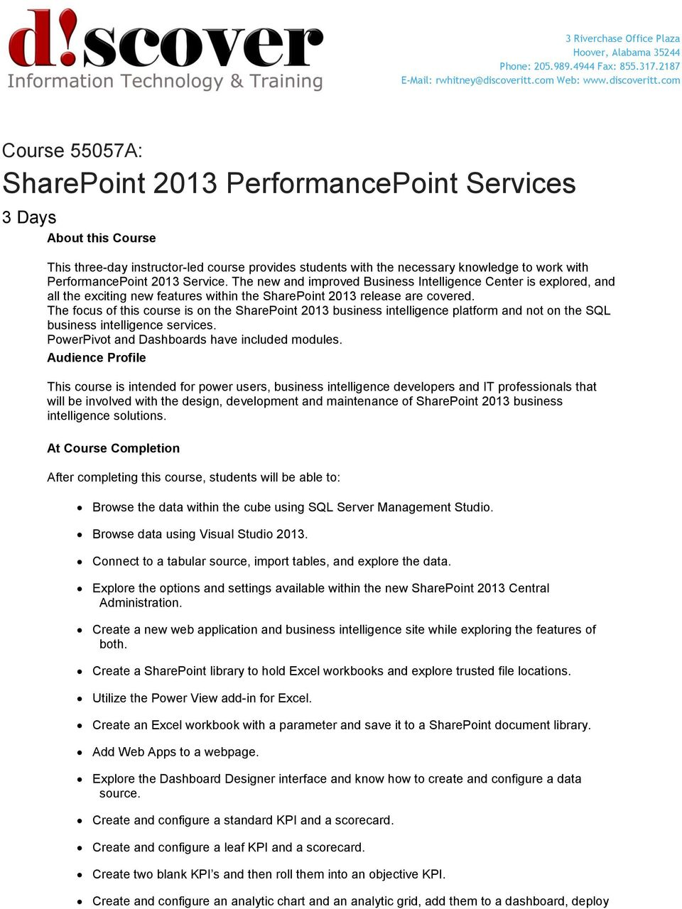 com Course 55057A: SharePoint 2013 PerformancePoint Services 3 Days About this Course This three-day instructor-led course provides students with the necessary knowledge to work with PerformancePoint