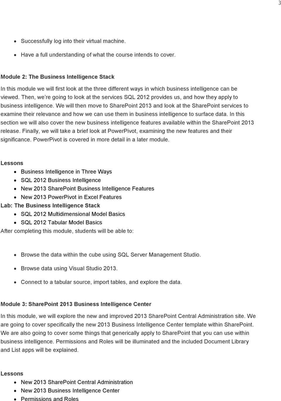 Then, we re going to look at the services SQL 2012 provides us, and how they apply to business intelligence.