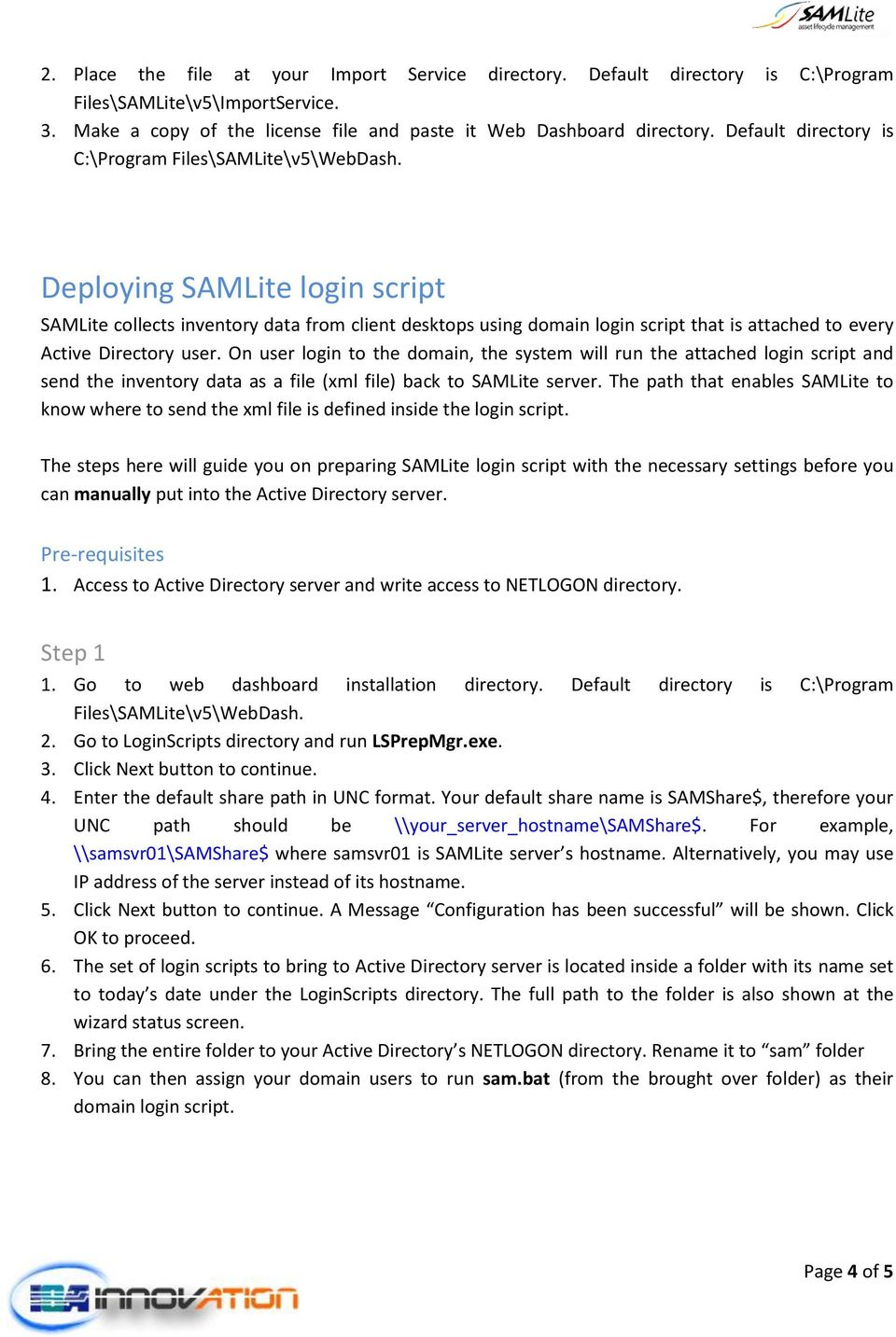 Deploying SAMLite login script SAMLite collects inventory data from client desktops using domain login script that is attached to every Active Directory user.