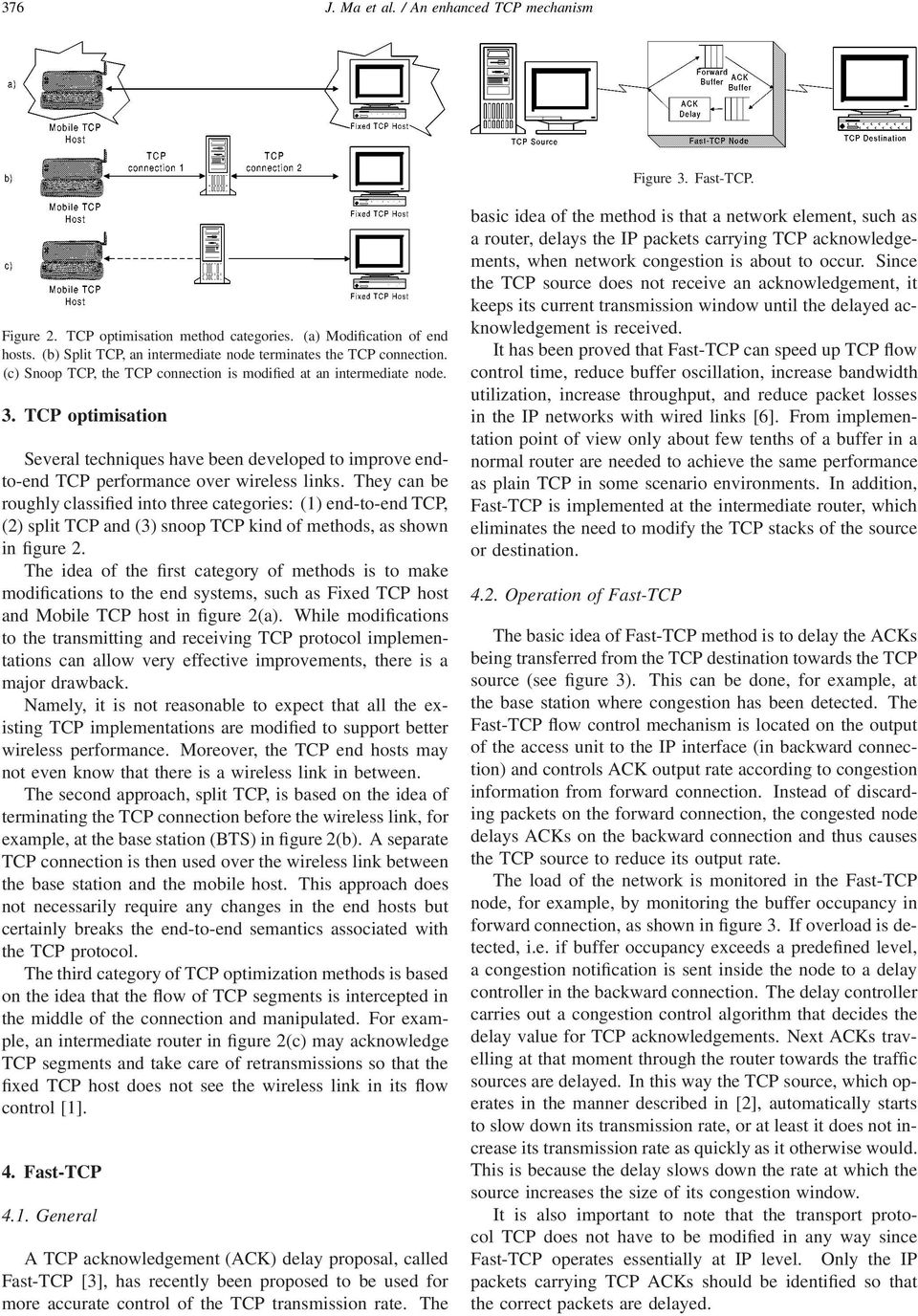 TCP optimisation Several techniques have been developed to improve endto-end TCP performance over wireless links.