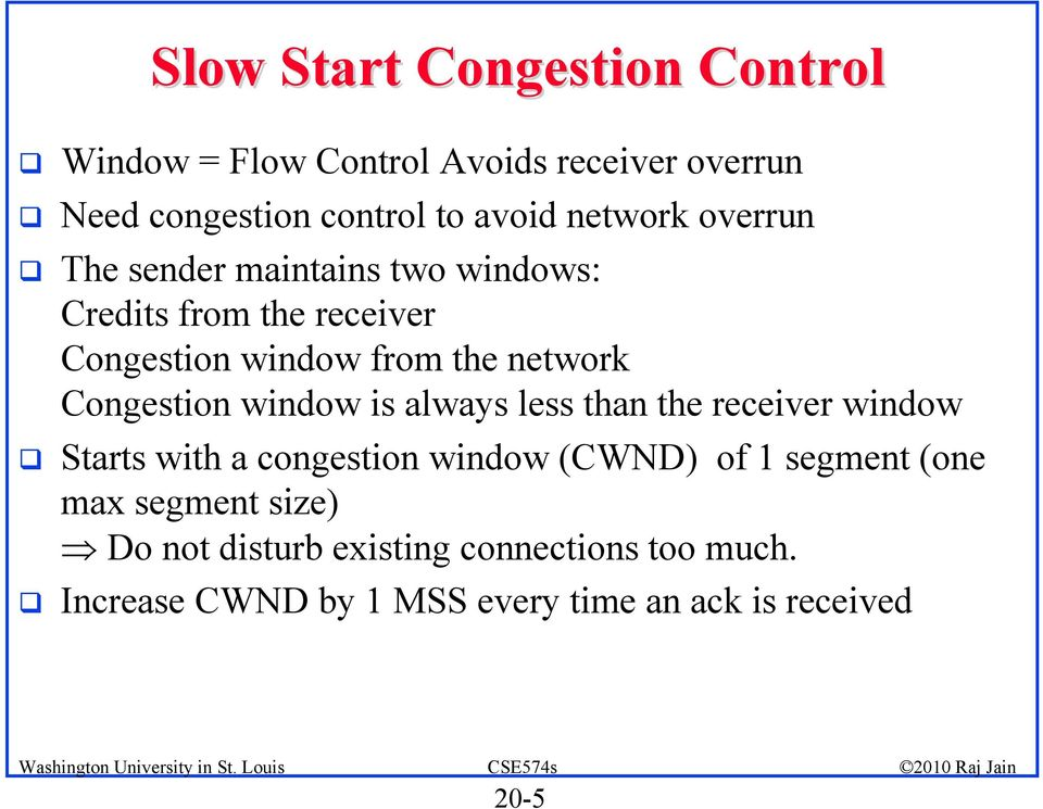 Congestion window is always less than the receiver window Starts with a congestion window (CWND) of 1 segment