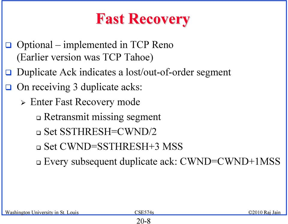 duplicate acks: Enter Fast Recovery mode Retransmit missing segment Set