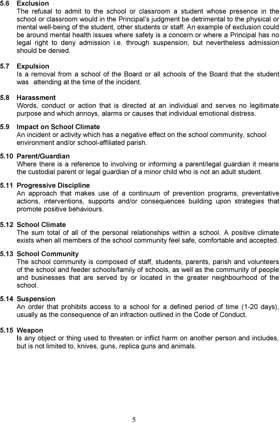 5.7 Expulsion Is a removal from a school of the Board or all schools of the Board that the student was attending at the time of the incident. 5.