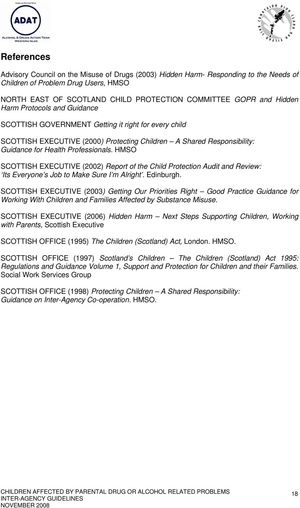 HMSO SCOTTISH EXECUTIVE (2002) Report of the Child Protection Audit and Review: Its Everyone s Job to Make Sure I m Alright. Edinburgh.