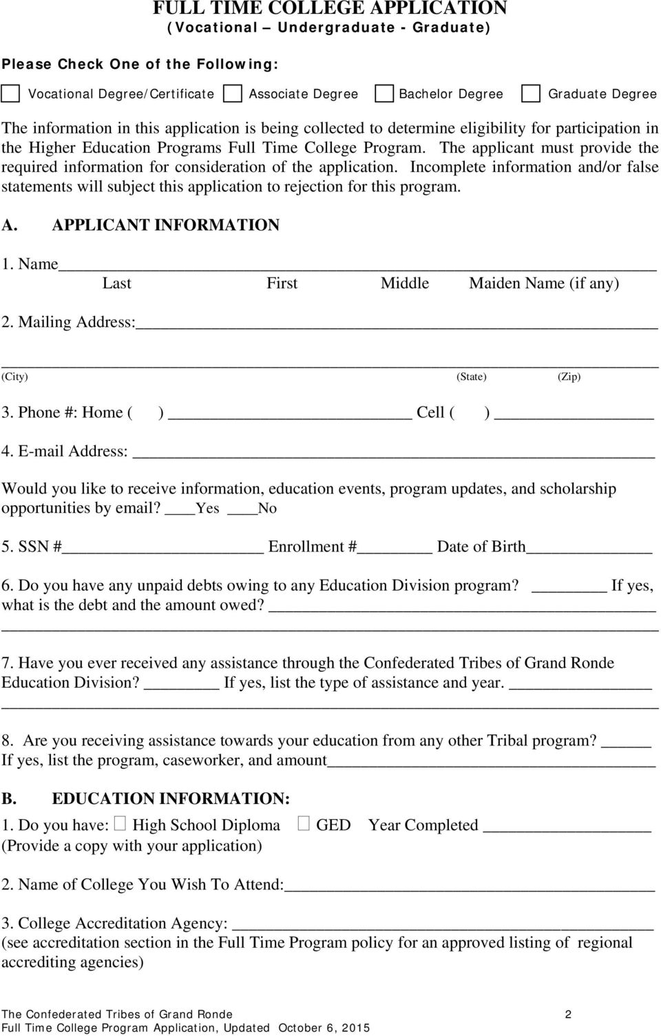 Incomplete information and/or false statements will subject this application to rejection for this program. A. APPLICANT INFORMATION 1. Name Last First Middle Maiden Name (if any) 2.