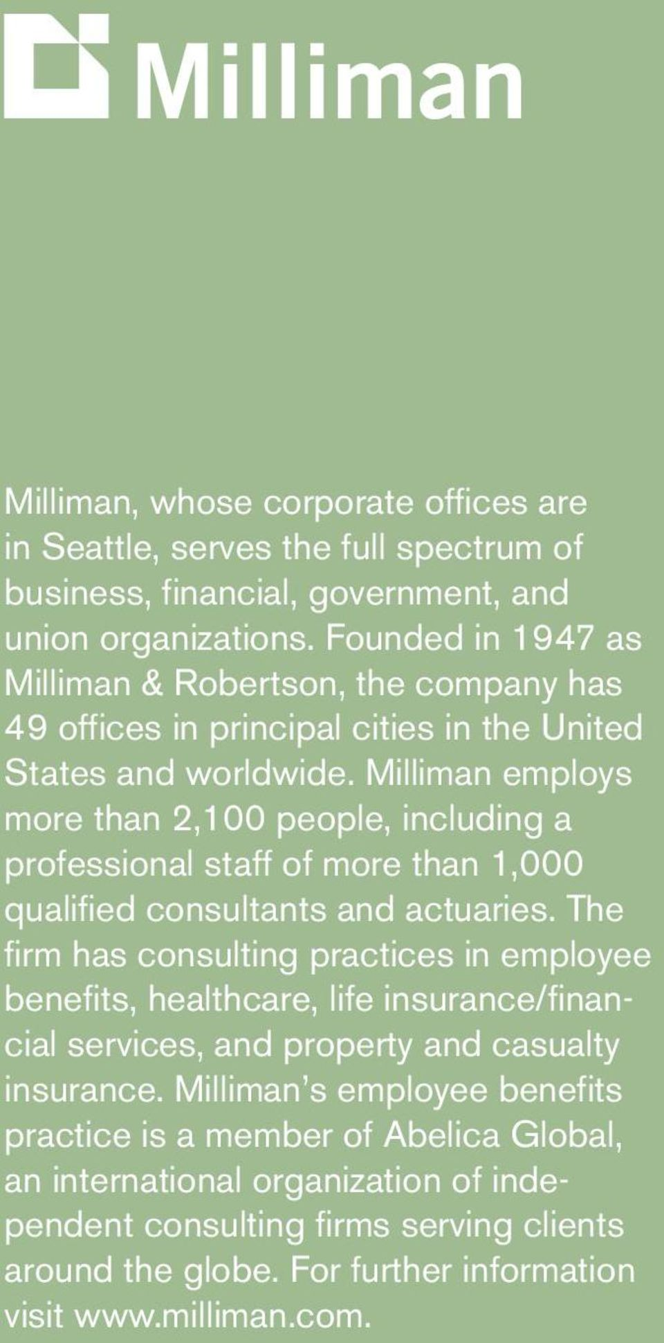 Milliman employs more than 2,100 people, including a professional staff of more than 1,000 qualified consultants and actuaries.