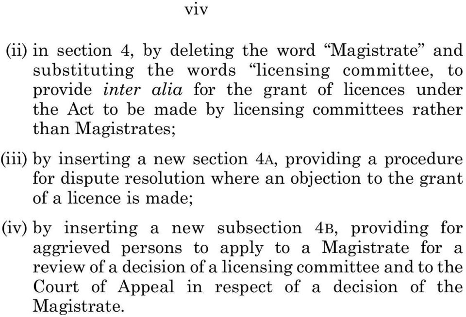 for dispute resolution where an objection to the grant of a licence is made; (iv) by inserting a new subsection 4B, providing for aggrieved