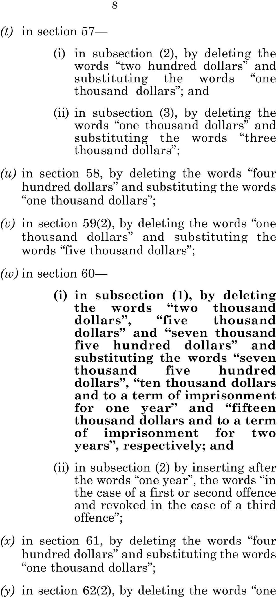 deleting the words one thousand dollars and substituting the words five thousand dollars ; (w) in section 60 8 (i) in subsection (1), by deleting the words two thousand dollars, five thousand dollars