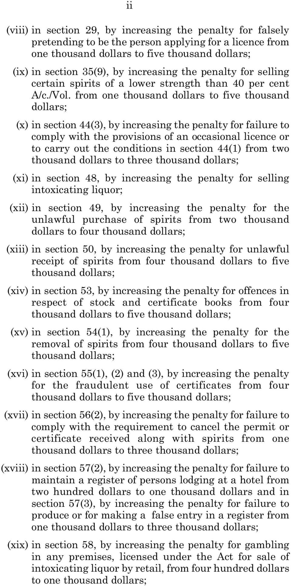 from one thousand dollars to five thousand dollars; (x) in section 44(3), by increasing the penalty for failure to comply with the provisions of an occasional licence or to carry out the conditions