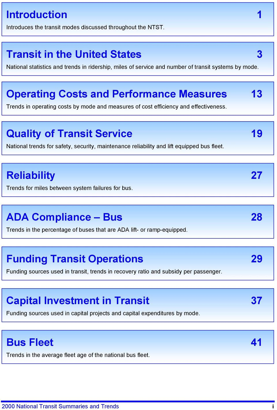 Costs and Performance Measures 13 Trends in operating costs by mode and measures of cost efficiency and effectiveness.