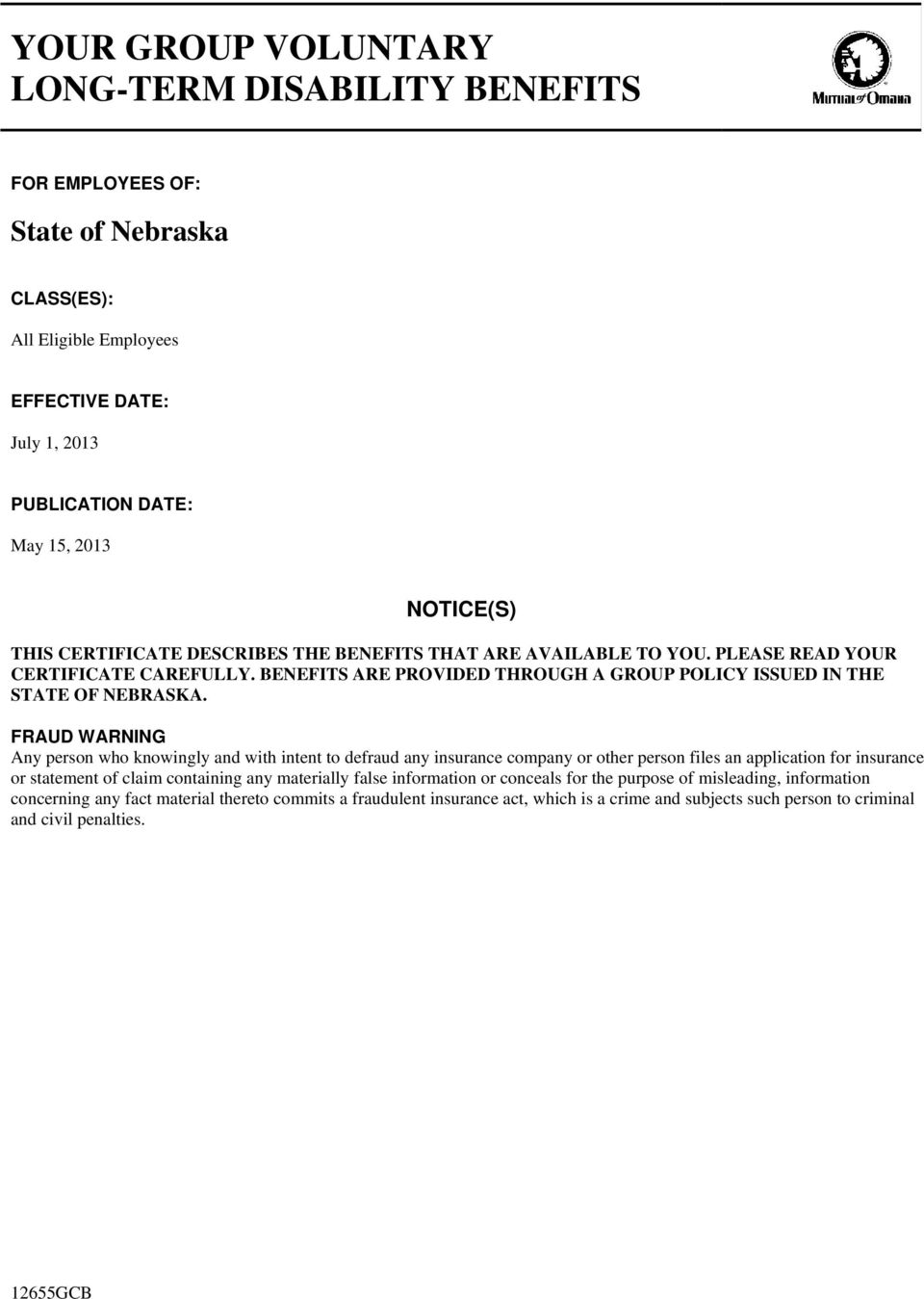 CERTIFICATE DESCRIBES THE BENEFITS THAT ARE AVAILABLE TO YOU. PLEASE READ YOUR CERTIFICATE CAREFULLY. BENEFITS ARE PROVIDED THROUGH A GROUP POLICY ISSUED IN THE STATE OF NEBRASKA.