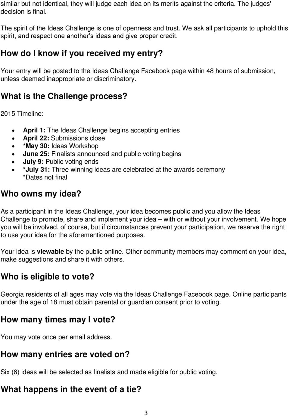Your entry will be posted to the Ideas Challenge Facebook page within 48 hours of submission, unless deemed inappropriate or discriminatory. What is the Challenge process?