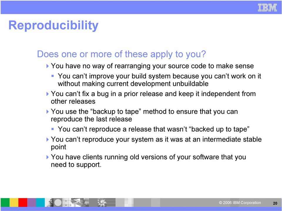 development unbuildable You can t fix a bug in a prior release and keep it independent from other releases You use the backup to tape method to ensure
