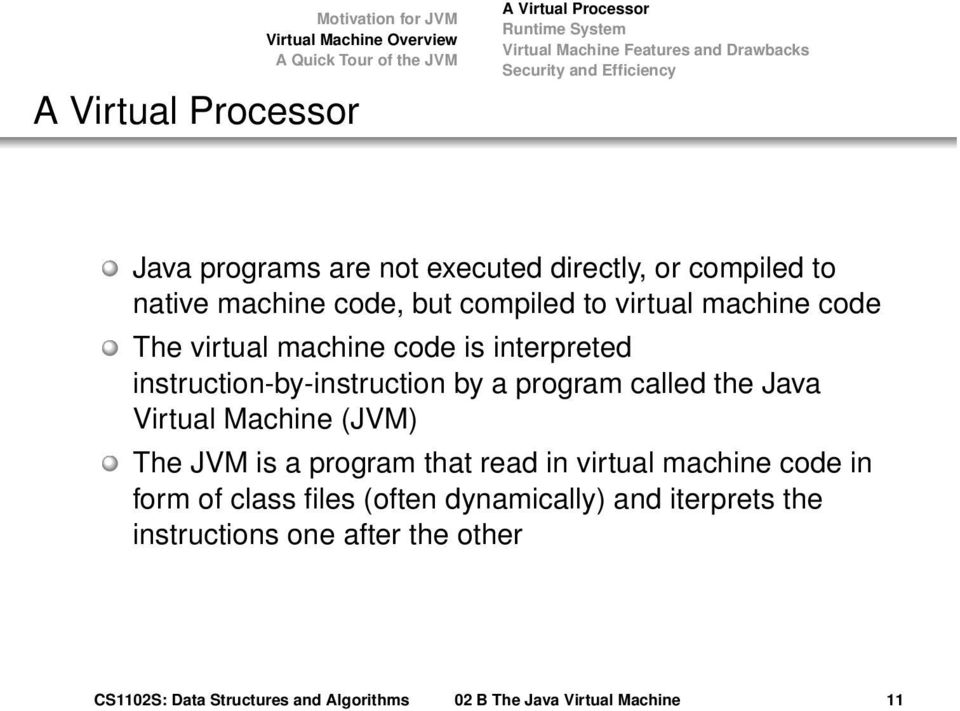 interpreted instruction-by-instruction by a program called the Java Virtual Machine (JVM) The JVM is a program that read in virtual machine code in