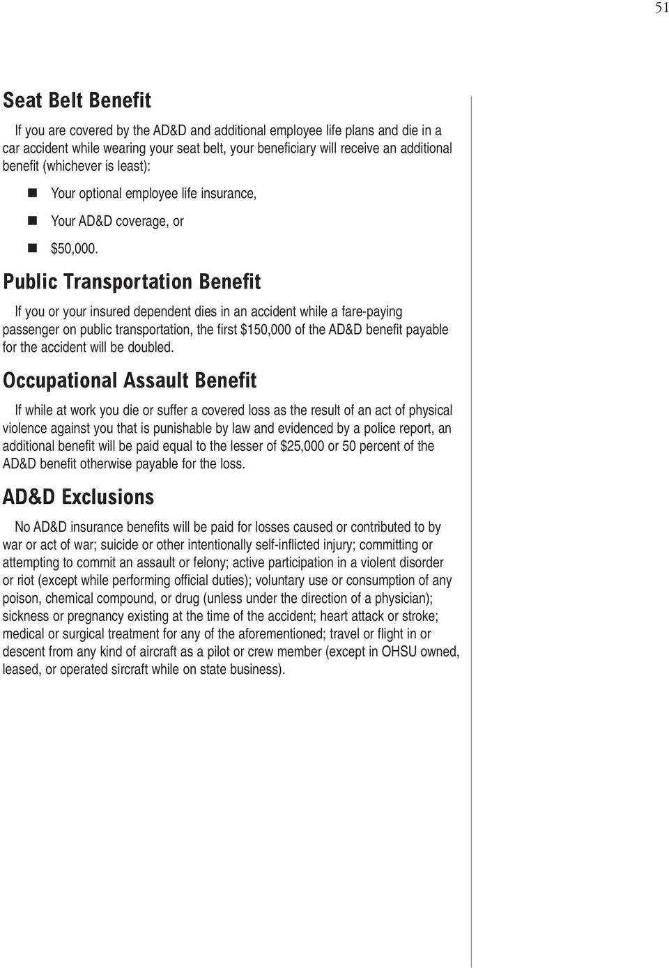 Public Transportation Benefit If you or your insured dependent dies in an accident while a fare-paying passenger on public transportation, the first $150,000 of the AD&D benefit payable for the