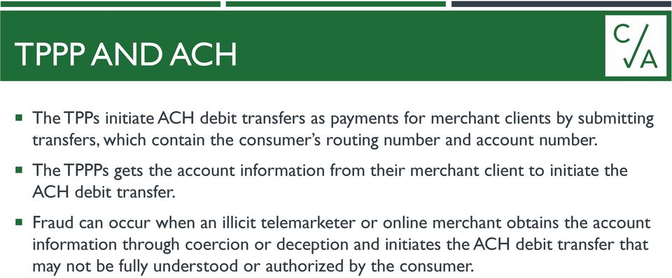 The TPPPs gets the account information from their merchant client to initiate the ACH debit transfer.