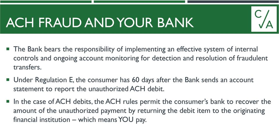 Under Regulation E, the consumer has 60 days after the Bank sends an account statement to report the unauthorized ACH debit.