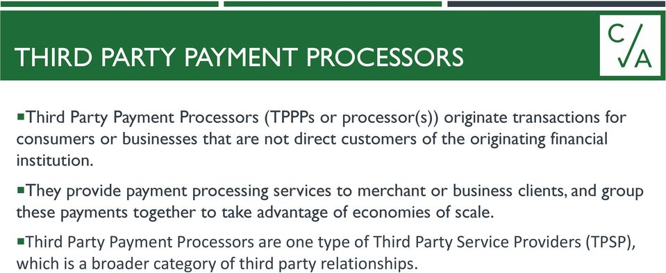 They provide payment processing services to merchant or business clients, and group these payments together to take