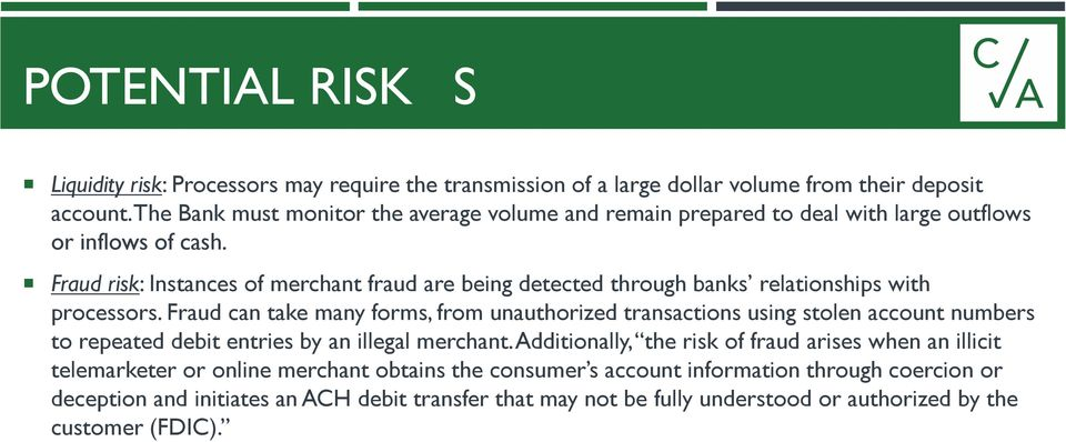Fraud risk: Instances of merchant fraud are being detected through banks relationships with processors.